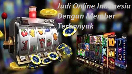 Judi Online Indonesia Dengan Member Terbanyak