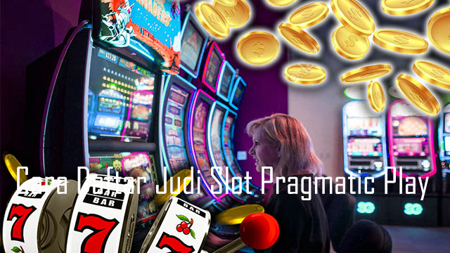 Cara Daftar Judi Slot Pragmatic Play
